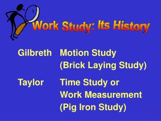 Gilbreth	Motion Study 		(Brick Laying Study)
