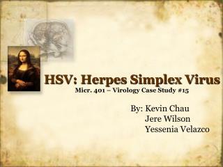 HSV: Herpes Simplex Virus Micr. 401 – Virology Case Study #15