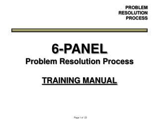 6-PANEL Problem Resolution Process TRAINING MANUAL