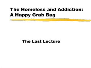 The Homeless and Addiction: A Happy Grab Bag