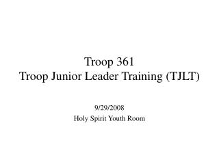 Troop 361  Troop Junior Leader Training (TJLT)