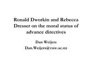 Ronald Dworkin and Rebecca Dresser on the moral status of advance directives