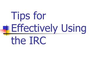 Tips for Effectively Using  the IRC
