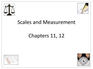 Scales and Measurement Chapters 11, 12