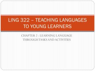 LING 322 – TEACHING LANGUAGES TO YOUNG LEARNERS