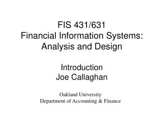 FIS 431/631 Financial Information Systems:  Analysis and Design Introduction Joe Callaghan