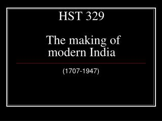 HST 329  The making of modern India