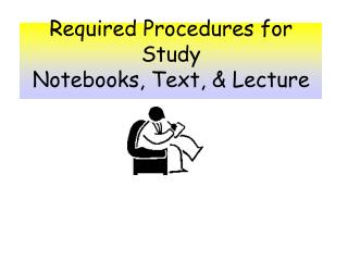 Required Procedures for Study Notebooks, Text, & Lecture