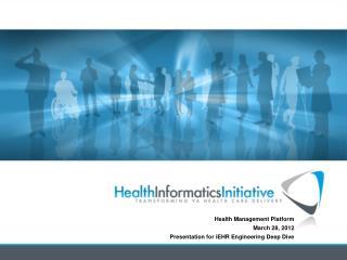 Health Management Platform March 28, 2012 Presentation for iEHR Engineering Deep Dive