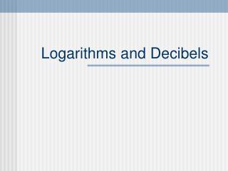Logarithms and Decibels