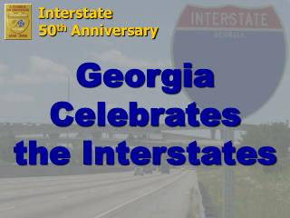 Georgia Celebrates  the Interstates