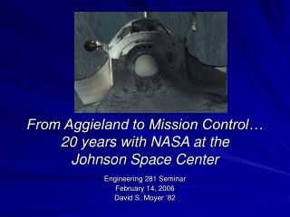 From Aggieland to Mission Control� 20 years with NASA at the  Johnson Space Center