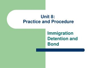 Unit 8:   Practice and Procedure