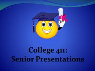 College 411:  Senior Presentations