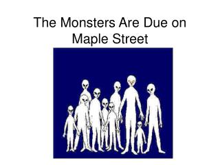The Monsters Are Due on Maple Street