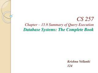 CS 257 Chapter  –  15.9 Summary of Query Execution Database Systems: The Complete Book