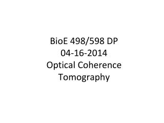 BioE 498/598 DP 04-16-2014 Optical Coherence Tomography