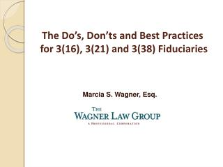 The Do�s, Don�ts and Best Practices  for 3(16), 3(21) and 3(38) Fiduciaries