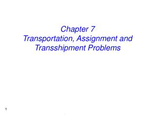 Chapter 7 Transportation, Assignment and Transshipment Problems