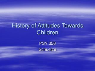 History of Attitudes Towards Children