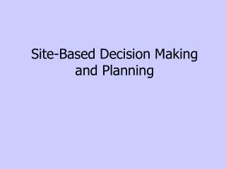 Site-Based Decision Making and Planning