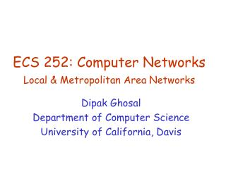 ECS 252: Computer Networks Local & Metropolitan Area Networks