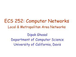 ECS 252: Computer Networks Local & Metropolitan Area Networks