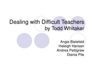 Dealing with Difficult Teachers  by Todd Whitaker