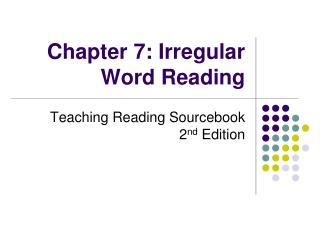 Chapter 7: Irregular Word Reading