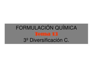 FORMULACIÓN QUÍMICA Tema 13 3º Diversificación C.