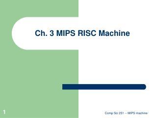 Ch. 3 MIPS RISC Machine