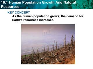 KEY CONCEPT  As the human population grows, the demand for Earth�s resources increases.