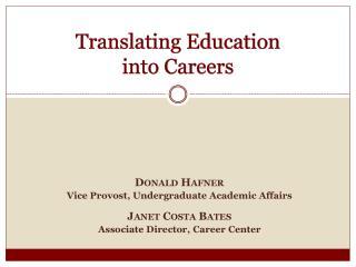 Donald Hafner Vice Provost, Undergraduate Academic Affairs Janet Costa Bates