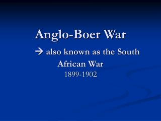 Anglo-Boer War  also known as the South African War