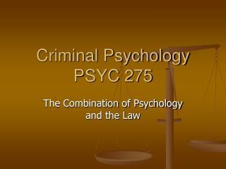 Criminal Psychology PSYC 275