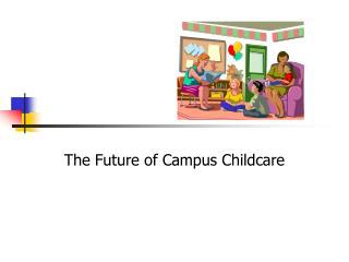 The Future of Campus Childcare