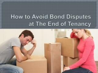 How to Avoid Bond Disputes at The End of Tenancy