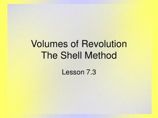 Volumes of Revolution The Shell Method