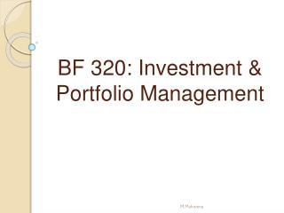 BF 320:  Investment &  Portfolio  Management