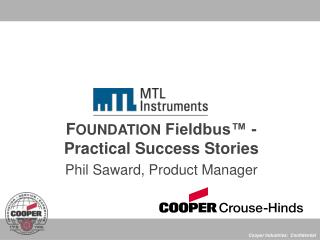 F OUNDATION  Fieldbus™ -Practical Success Stories Phil Saward, Product Manager