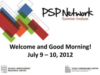Welcome and Good Morning! July 9 – 10, 2012