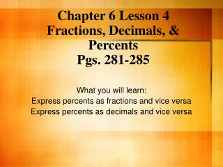 Chapter 6 Lesson 4 Fractions, Decimals, & Percents Pgs. 281-285