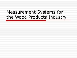Measurement Systems for the Wood Products Industry