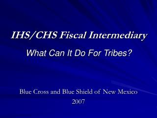 IHS/CHS Fiscal Intermediary What Can It Do For Tribes?