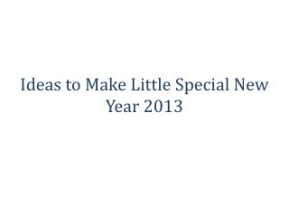 Ideas to Make Little Special New Year 2013