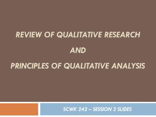 Review of qualitative Research AND  PRINCIPLES of Qualitative Analysis