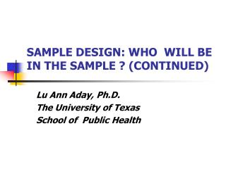 SAMPLE DESIGN: WHO  WILL BE IN THE SAMPLE  CONTINUED