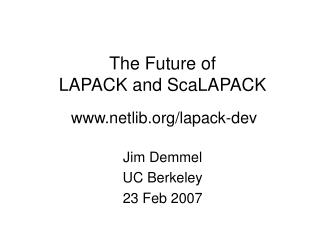 The Future of  LAPACK and ScaLAPACK netlib/lapack-dev