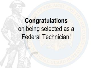 Congratulations on being selected as a  Federal Technician!