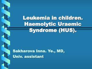 Leukemia in children. Haemolytic Uraemic Syndrome (HUS).
